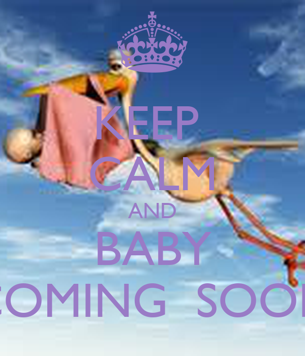 KEEP  CALM AND BABY COMING  SOON