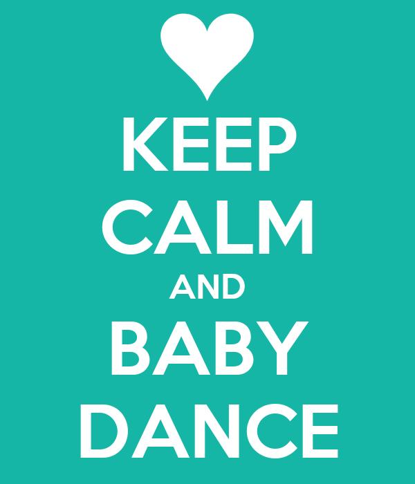 KEEP CALM AND BABY DANCE