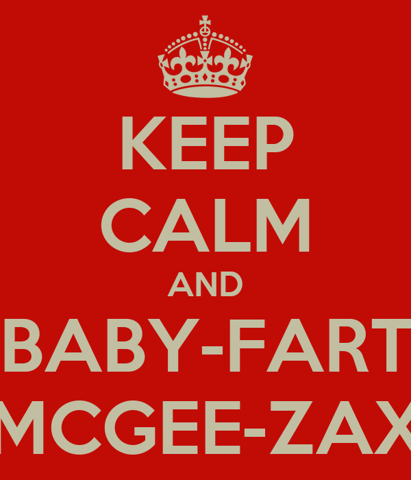 KEEP CALM AND BABY-FART MCGEE-ZAX