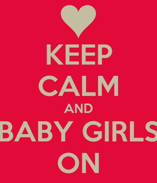 KEEP CALM AND BABY GIRLS ON
