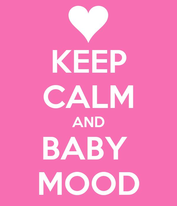 KEEP CALM AND BABY  MOOD