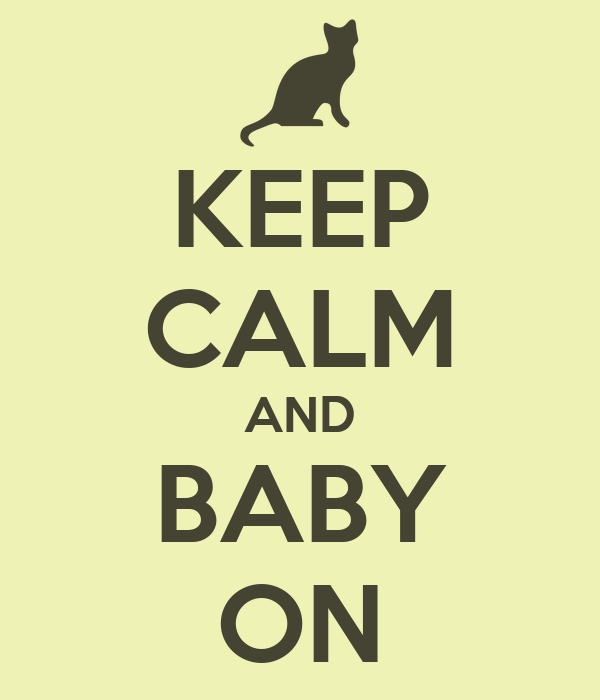 KEEP CALM AND BABY ON