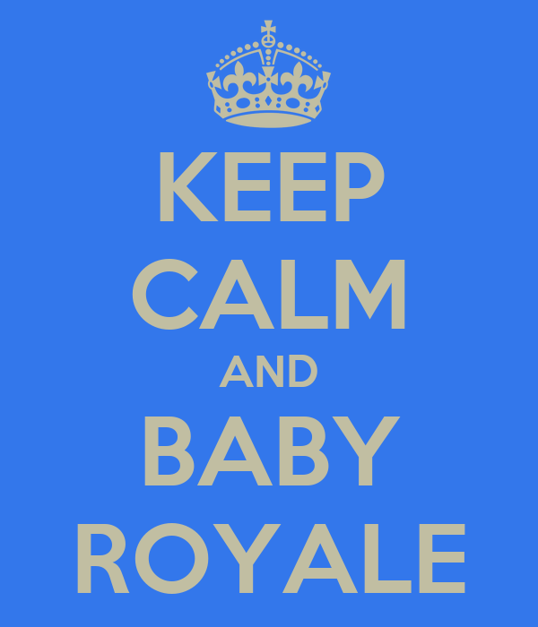 KEEP CALM AND BABY ROYALE