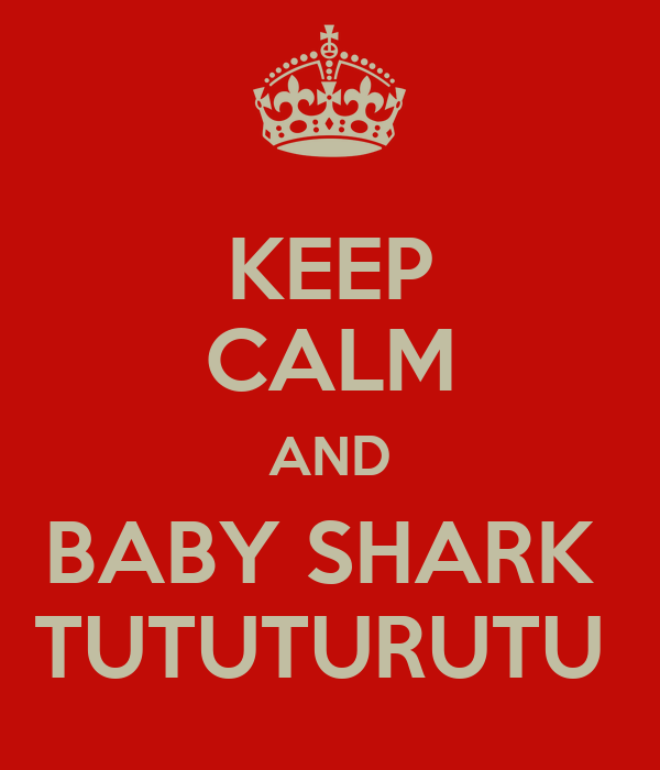 KEEP CALM AND BABY SHARK  TUTUTURUTU