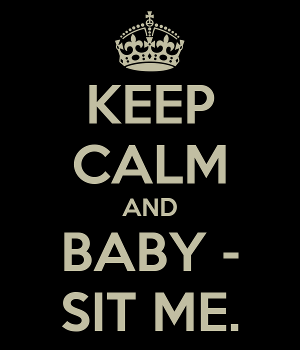 KEEP CALM AND BABY - SIT ME.