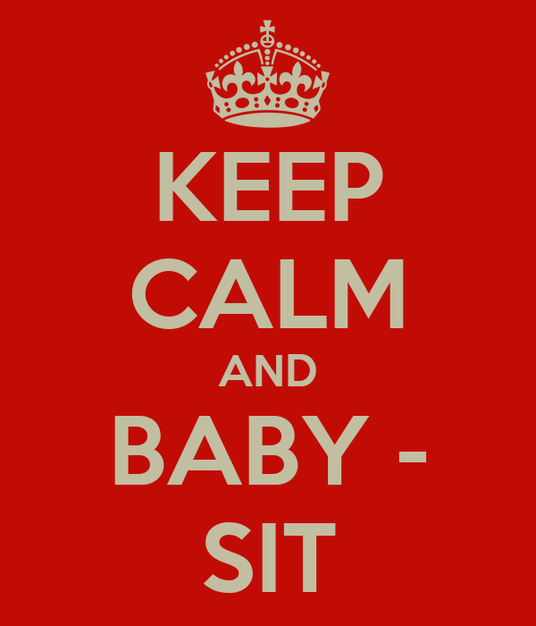 KEEP CALM AND BABY - SIT