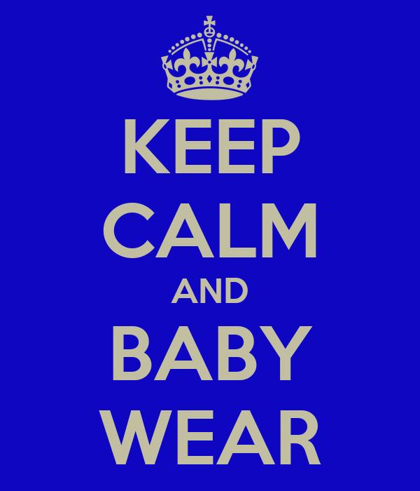 KEEP CALM AND BABY WEAR