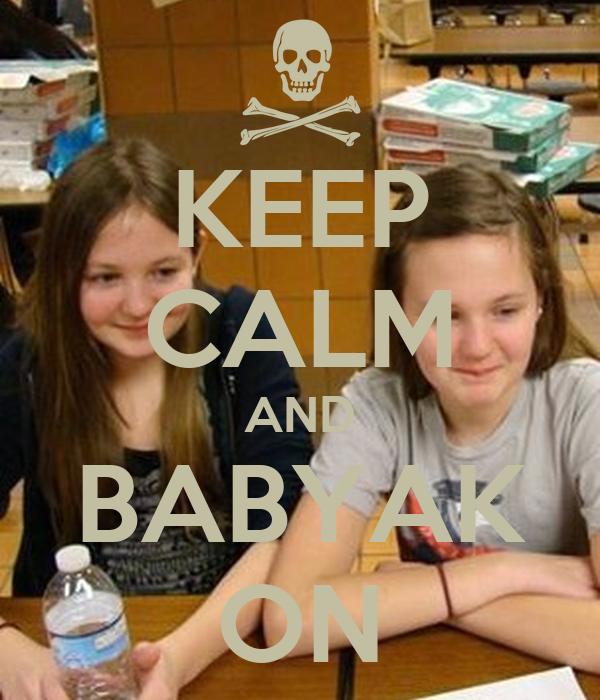 KEEP CALM AND BABYAK ON