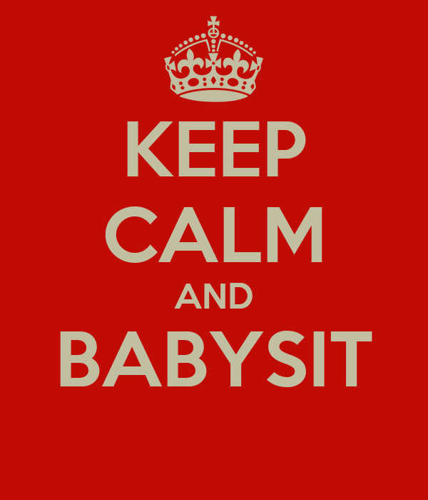 KEEP CALM AND BABYSIT