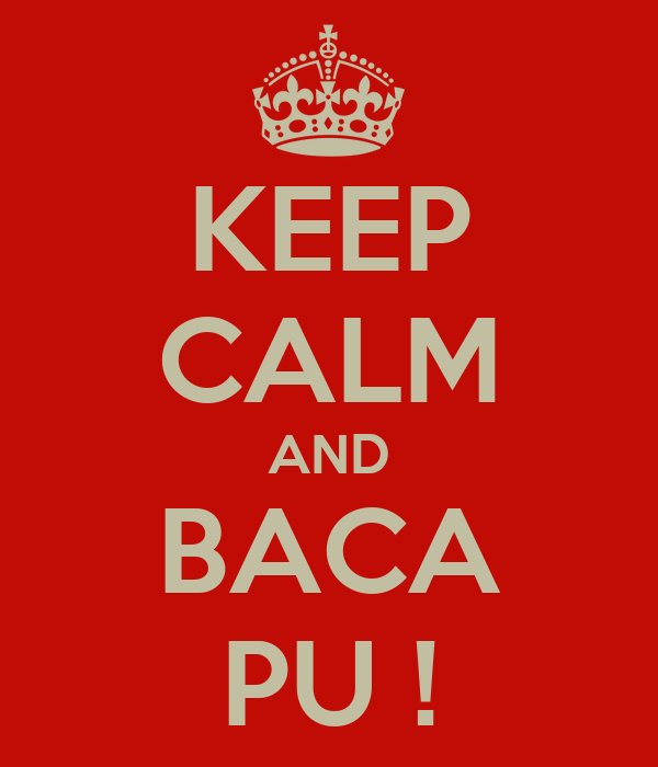 KEEP CALM AND BACA PU !