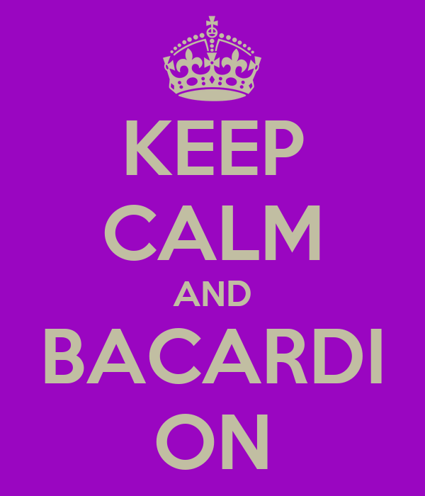 KEEP CALM AND BACARDI ON