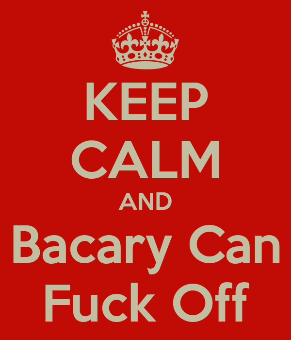 KEEP CALM AND Bacary Can Fuck Off