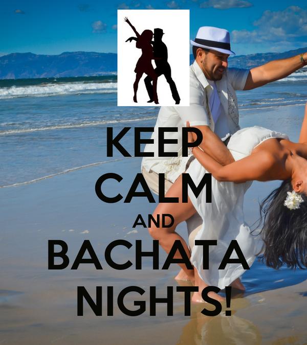 KEEP CALM AND BACHATA  NIGHTS!
