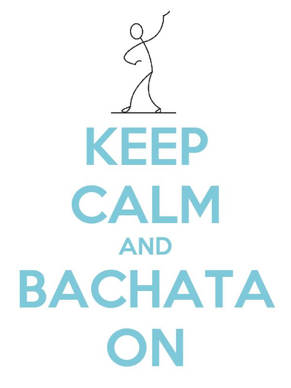 KEEP CALM AND BACHATA ON