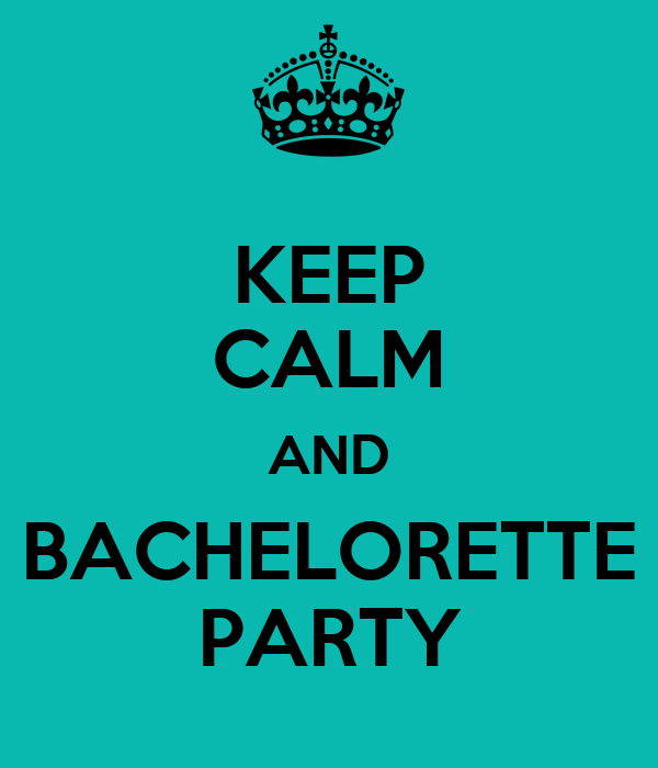 KEEP CALM AND BACHELORETTE PARTY