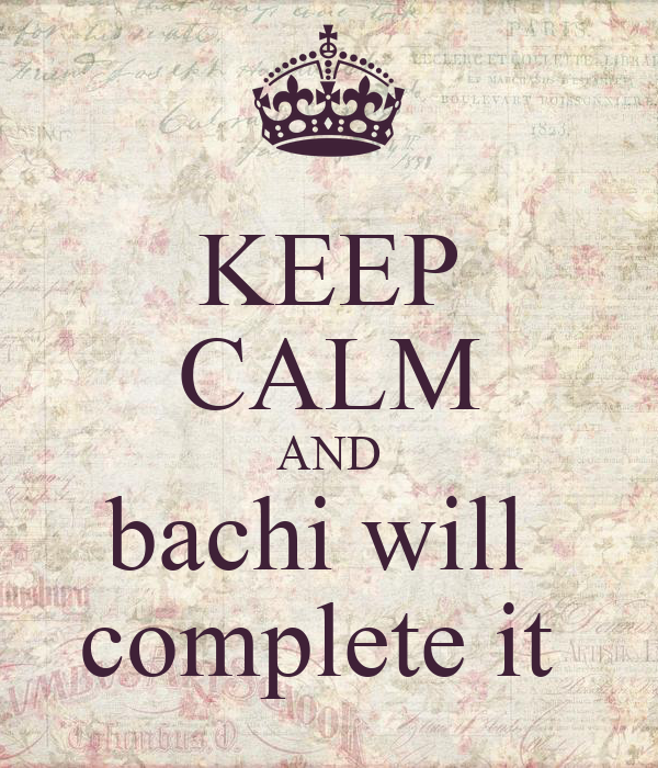 KEEP CALM AND bachi will  complete it