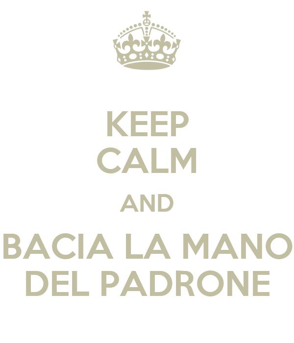 KEEP CALM AND BACIA LA MANO DEL PADRONE