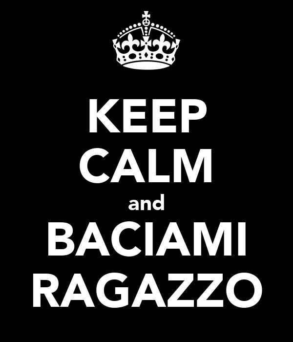 KEEP CALM and BACIAMI RAGAZZO