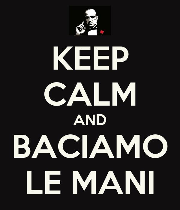 KEEP CALM AND BACIAMO LE MANI