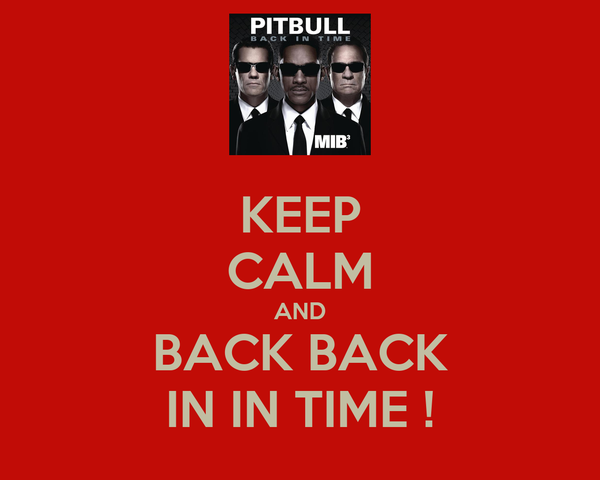 KEEP CALM AND BACK BACK IN IN TIME !