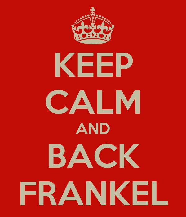 KEEP CALM AND BACK FRANKEL