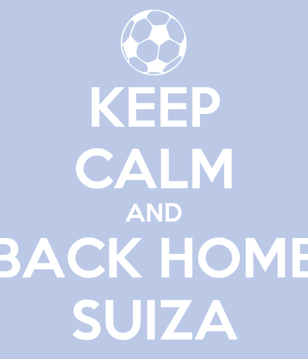 KEEP CALM AND BACK HOME SUIZA