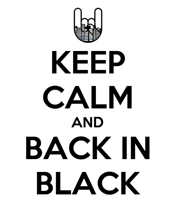 KEEP CALM AND BACK IN BLACK