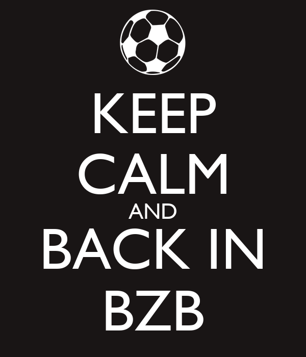KEEP CALM AND BACK IN BZB