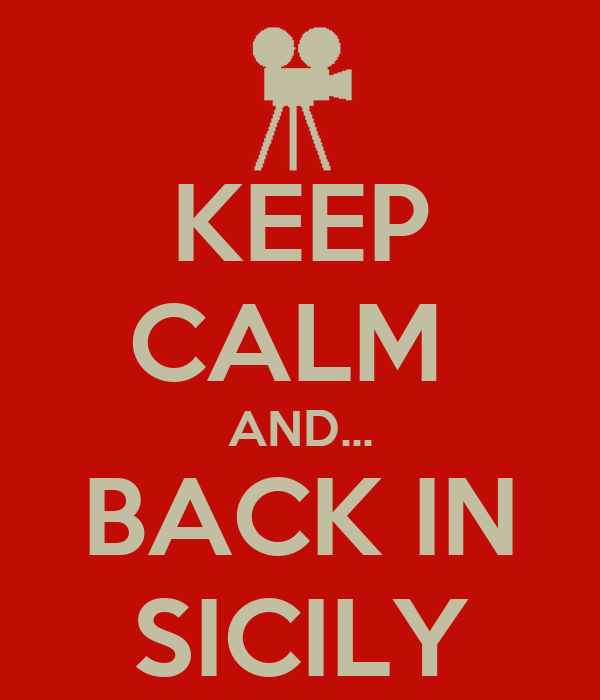 KEEP CALM  AND... BACK IN SICILY