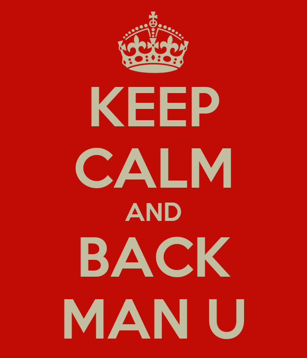 KEEP CALM AND BACK MAN U