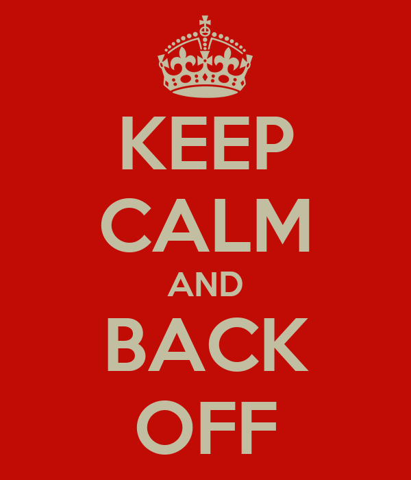 KEEP CALM AND BACK OFF