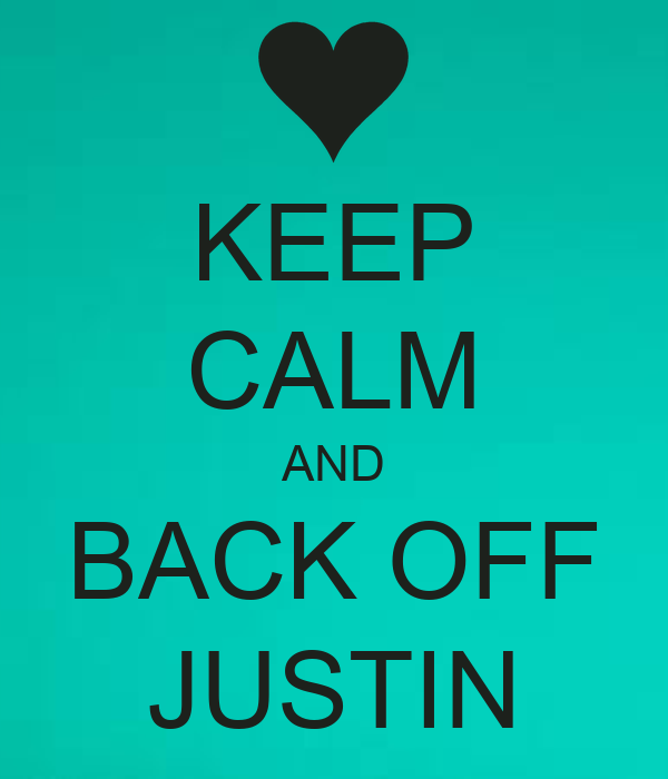 KEEP CALM AND BACK OFF JUSTIN