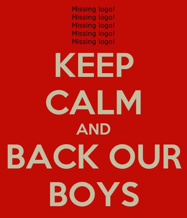 KEEP CALM AND BACK OUR BOYS