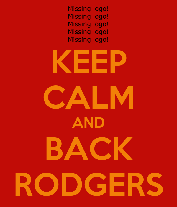 KEEP CALM AND BACK RODGERS