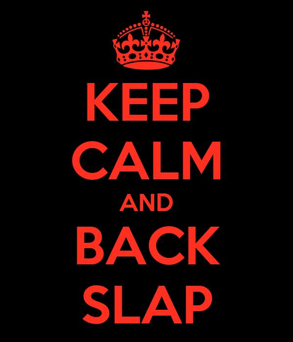 KEEP CALM AND BACK SLAP