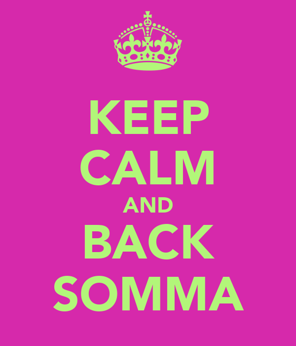 KEEP CALM AND BACK SOMMA