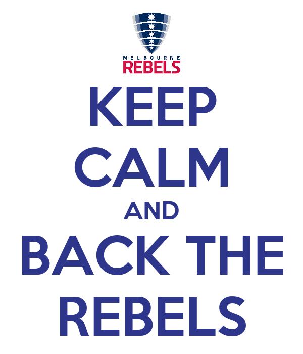 KEEP CALM AND BACK THE REBELS