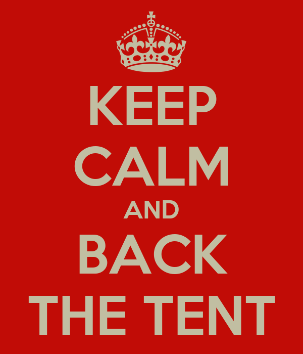 KEEP CALM AND BACK THE TENT