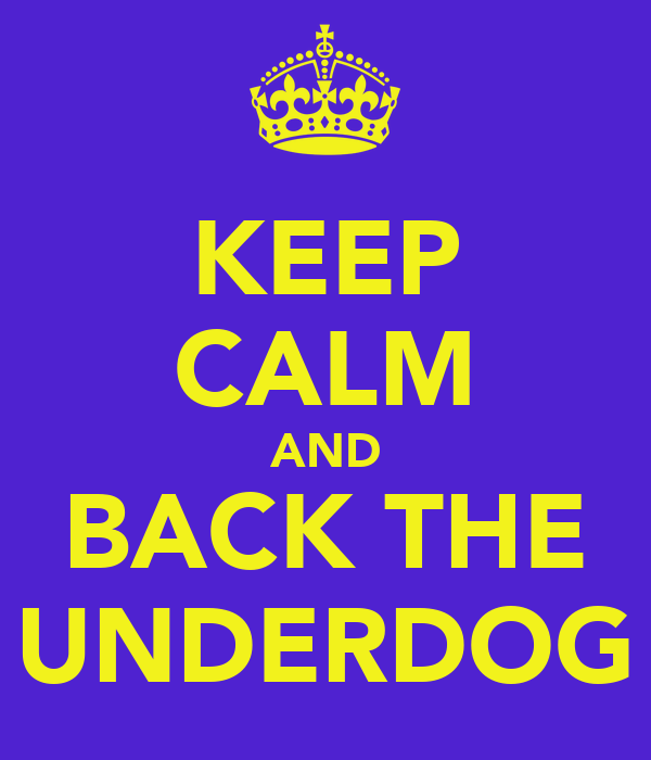 KEEP CALM AND BACK THE UNDERDOG