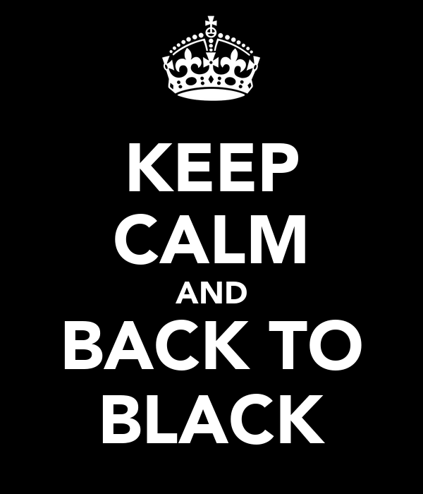 KEEP CALM AND BACK TO BLACK