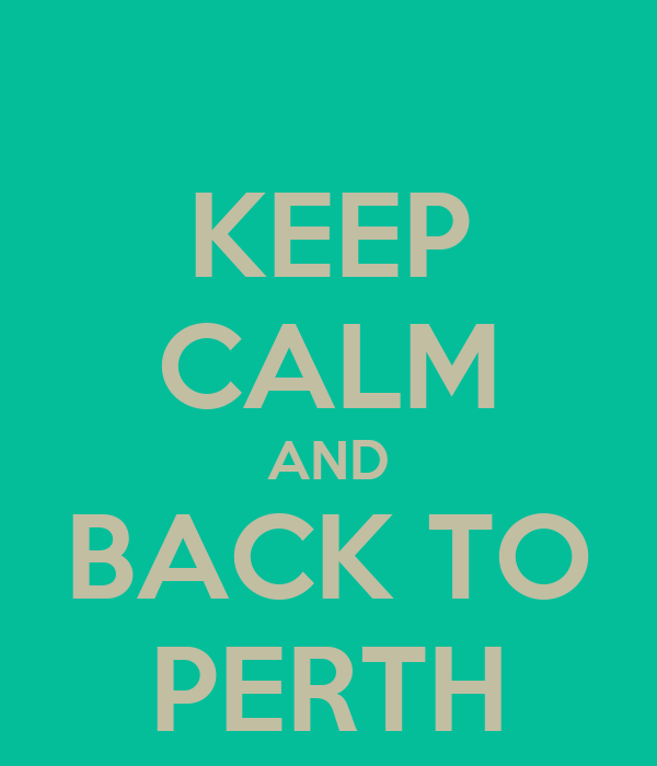 KEEP CALM AND BACK TO PERTH