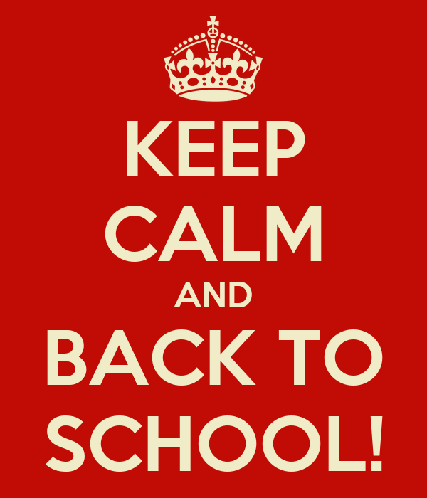 KEEP CALM AND BACK TO SCHOOL!