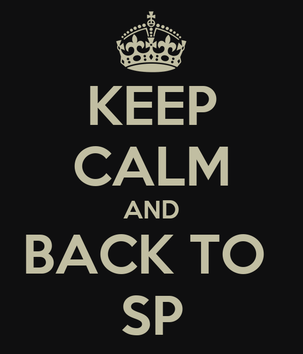 KEEP CALM AND BACK TO  SP