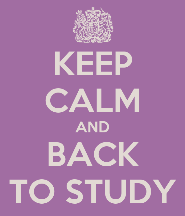 KEEP CALM AND BACK TO STUDY