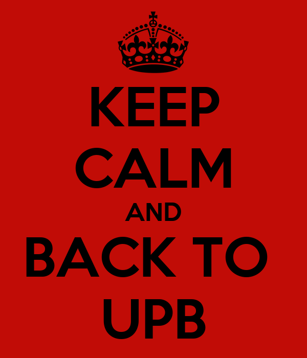 KEEP CALM AND BACK TO  UPB