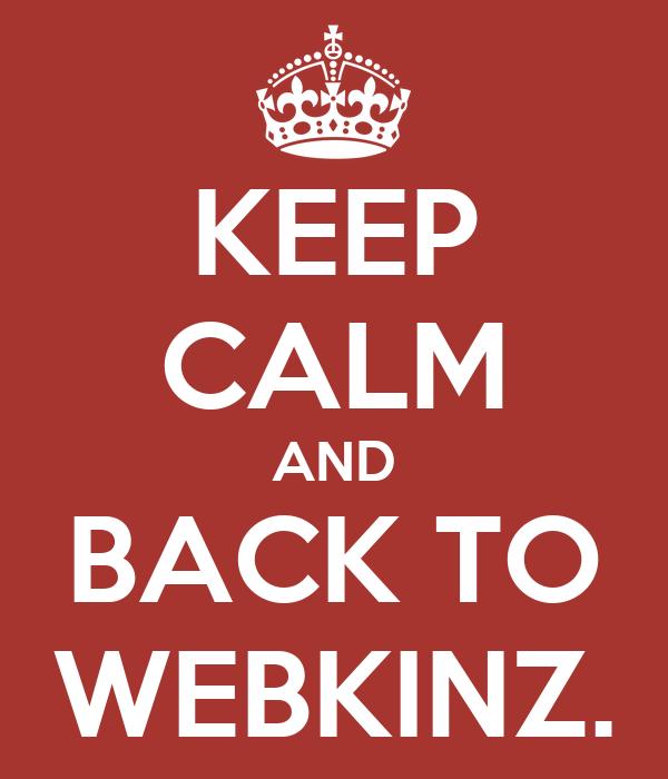 KEEP CALM AND BACK TO WEBKINZ.