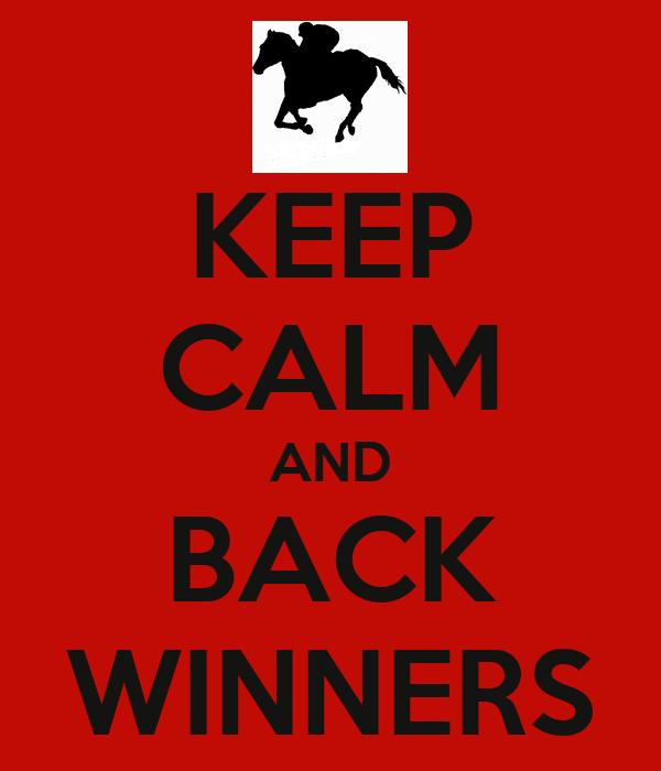 KEEP CALM AND BACK WINNERS