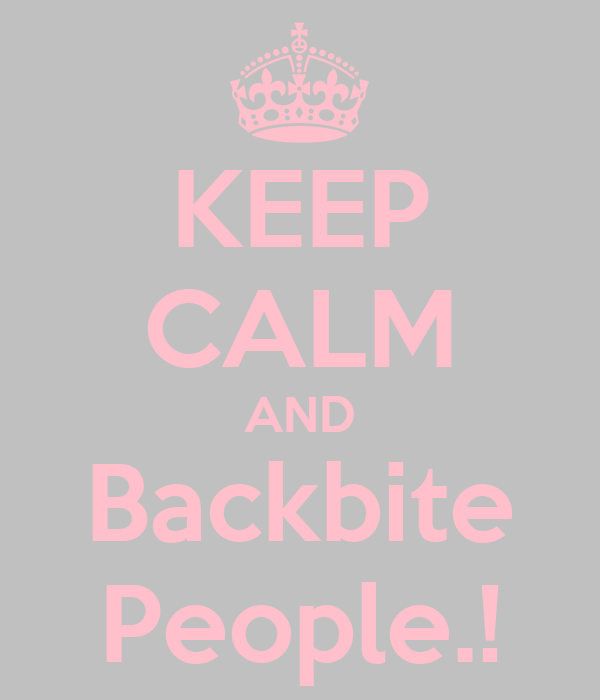 KEEP CALM AND Backbite People.!