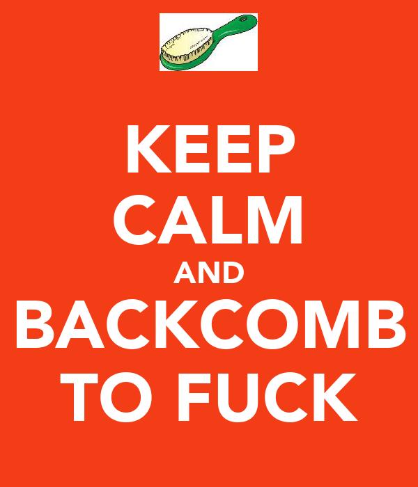 KEEP CALM AND BACKCOMB TO FUCK