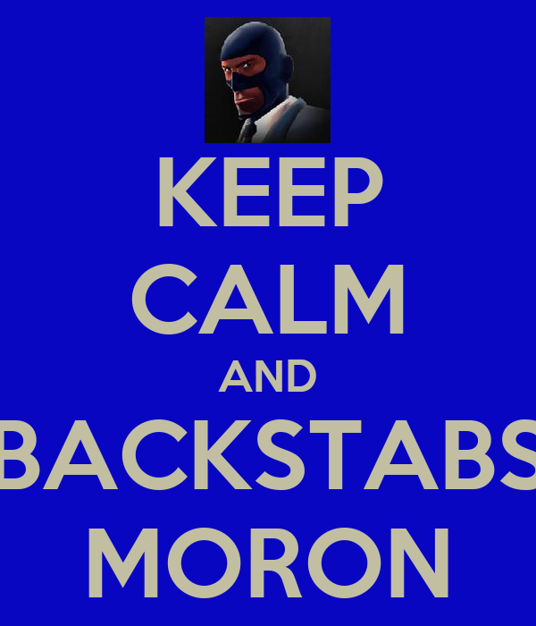 KEEP CALM AND BACKSTABS MORON